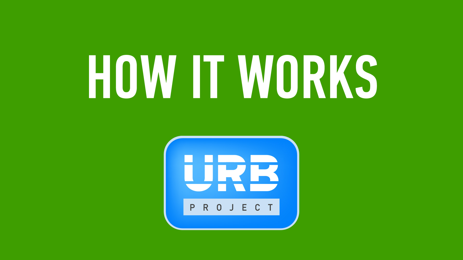 URB Project. How it works